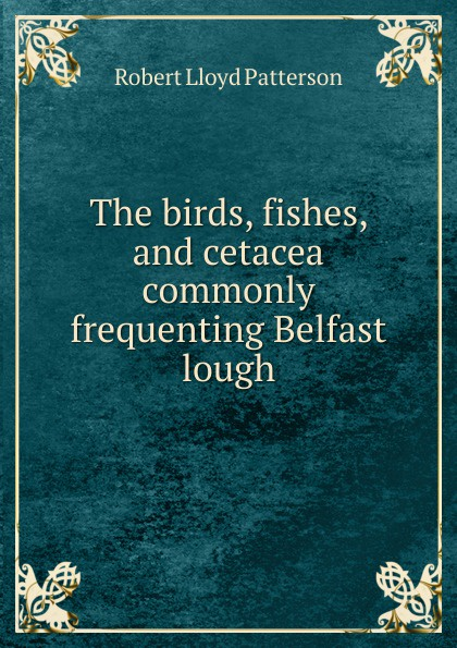 Robert Lloyd Patterson The birds, fishes, and cetacea commonly frequenting Belfast lough kodaline belfast