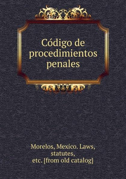 Mexico. Laws Morelos Codigo de procedimientos penales недорго, оригинальная цена