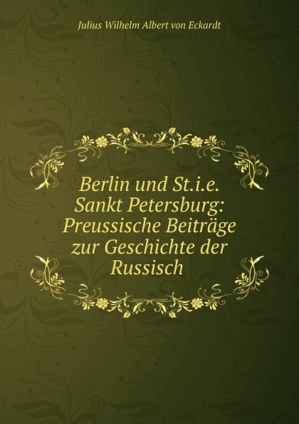 Julius Wilhelm Albert von Eckardt Berlin und St.i.e. Sankt Petersburg raskin a sankt petersburg