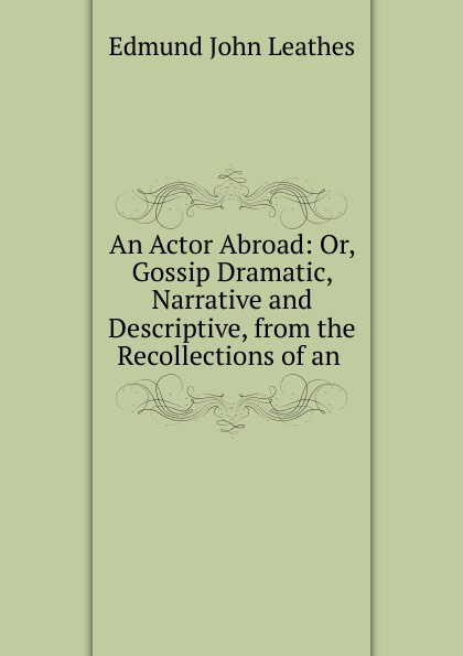 Edmund John Leathes An Actor Abroad an actor s craft