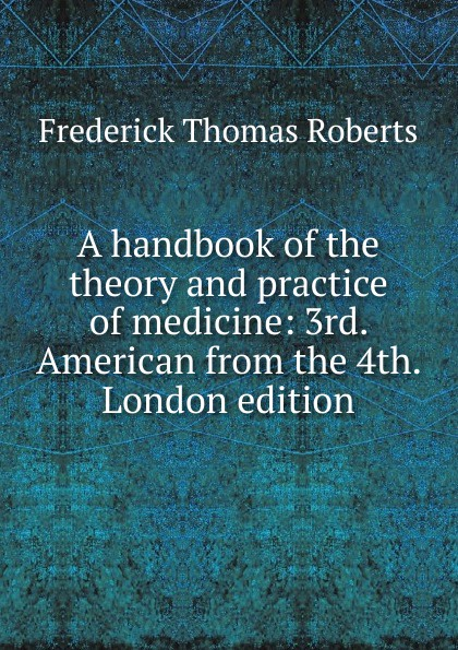 Frederick Thomas Roberts A handbook of the theory and practice of medicine nadal kevin l filipino american psychology a handbook of theory research and clinical practice