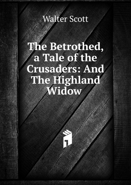 Walter Scott The Betrothed, a Tale of the Crusaders цена и фото