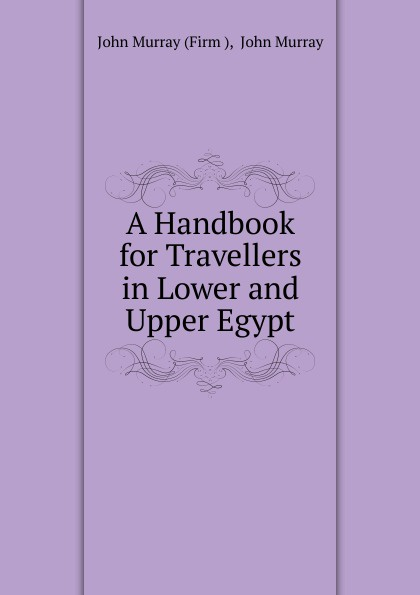 Фото - John Murray A Handbook for Travellers in Lower and Upper Egypt richard ford a handbook for travellers in spain