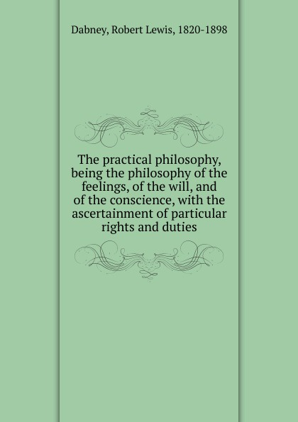 цены на Robert Lewis Dabney The practical philosophy, being the philosophy of the feelings, of the will, and of the conscience  в интернет-магазинах