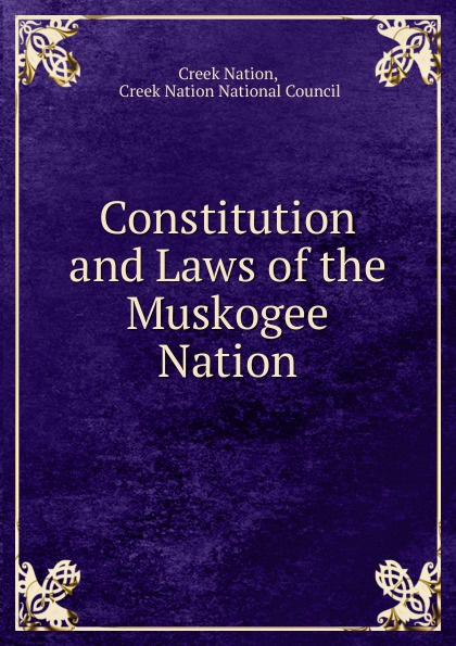Creek Nation Constitution and Laws of the Muskogee Nation printer park hill cherokee john candy the constitution and laws of the choctaw nation 1840