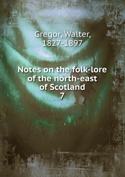 Walter Gregor Notes on the folk-lore of the north-east of Scotland john macgowan chinese folk lore tales