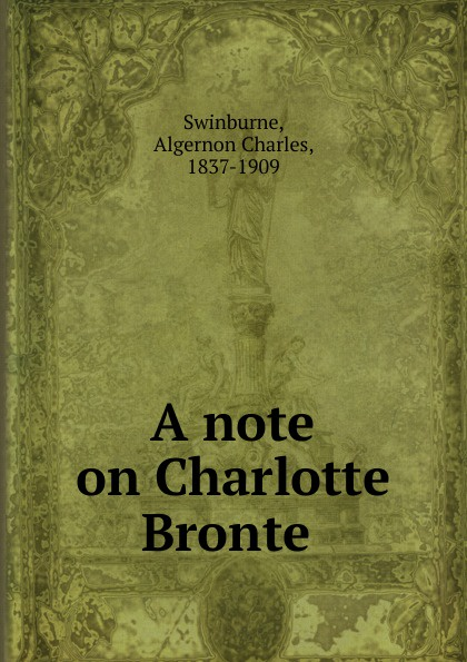 Algernon Charles Swinburne A note on Charlotte Bronte