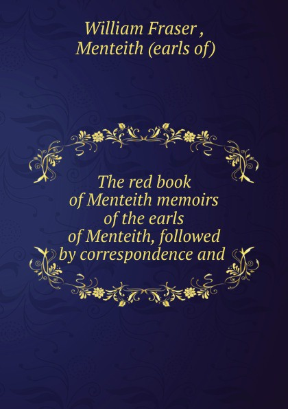 William Fraser The red book of Menteith memoirs of the earls of Menteith, followed by correspondence and m j porter northman part 2 the earls of mercia book 4