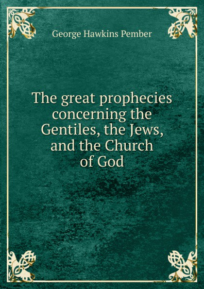 лучшая цена George Hawkins Pember The great prophecies concerning the Gentiles, the Jews, and the Church of God