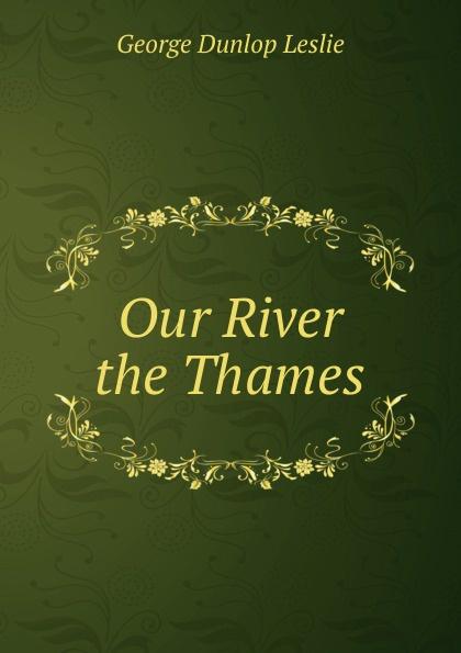 George Dunlop Leslie Our River the Thames