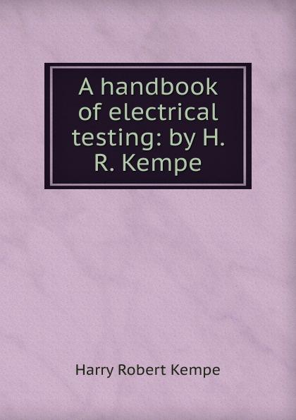 Harry Robert Kempe A handbook of electrical testing harry agius handbook of digital games