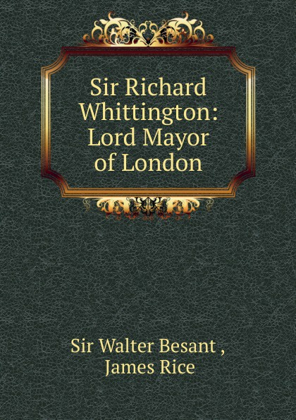 Walter Besant Sir Richard Whittington whittington