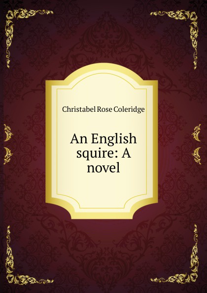 Christabel Rose Coleridge An English squire old squire