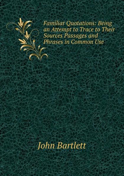 John Bartlett Familiar Quotations love selected quotations