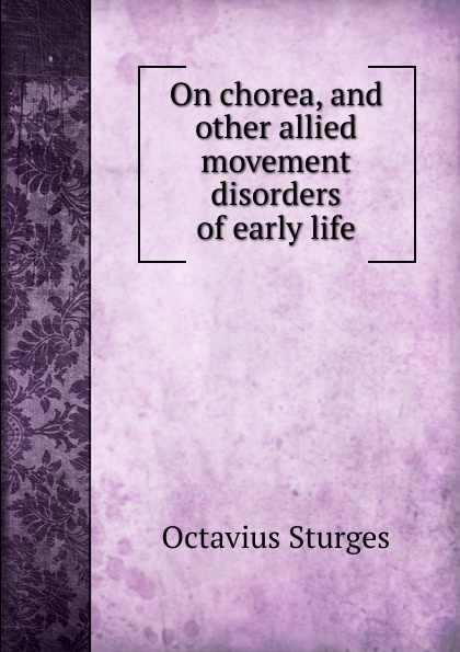 Octavius Sturges On chorea. And other allied movement disorders of early life hall deborah a non parkinsonian movement disorders