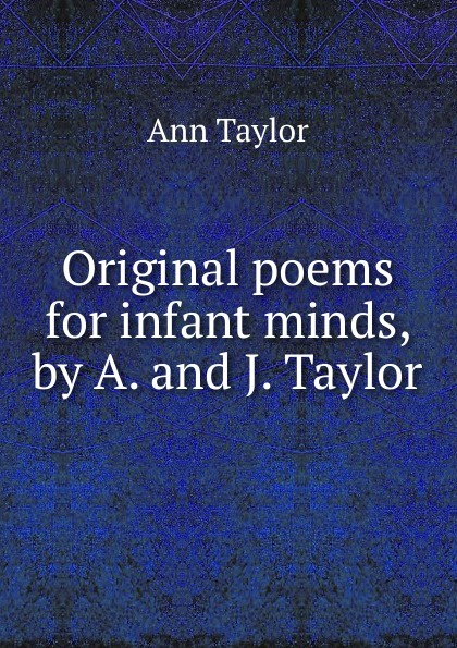 Ann Taylor Original poems for infant minds, by A. and J. Taylor женская рубашка ann taylor ann taylor ann taylor 295238