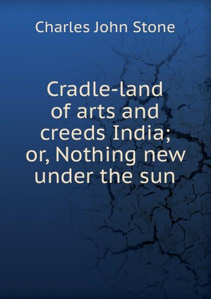 Charles John Stone Cradle-land of arts and creeds India nicholas barnard arts and crafts of india