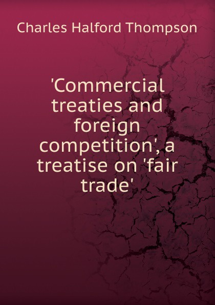 Charles Halford Thompson Commercial treaties and foreign competition., a treatise on .fair trade.. спортивная футболка foreign trade and exports ni ke