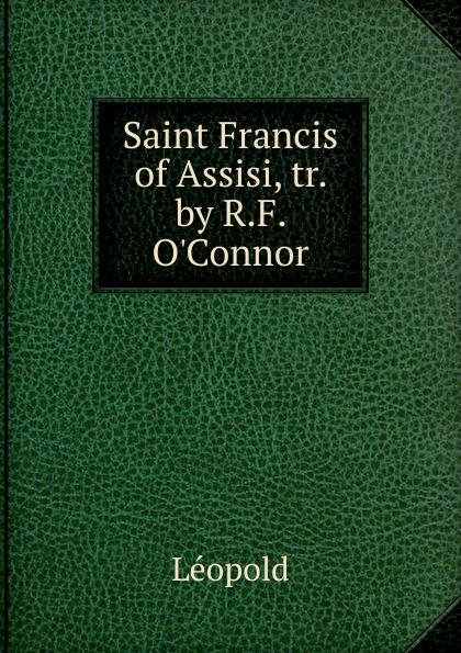 Léopold Saint Francis of Assisi the secrets of francis of assisi