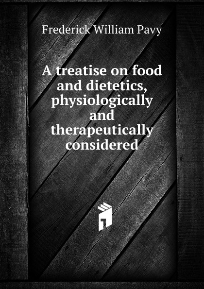 Frederick William Pavy A treatise on food and dietetics, physiologically and therapeutically considered barton arlene multicultural handbook of food nutrition and dietetics