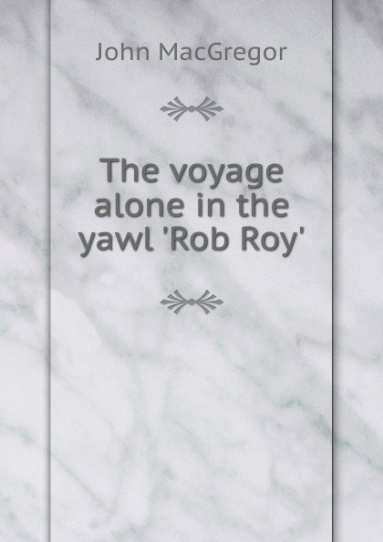 John MacGregor The voyage alone in the yawl .Rob Roy.. unknown the hunted outlaw or donald morrison the canadian rob roy