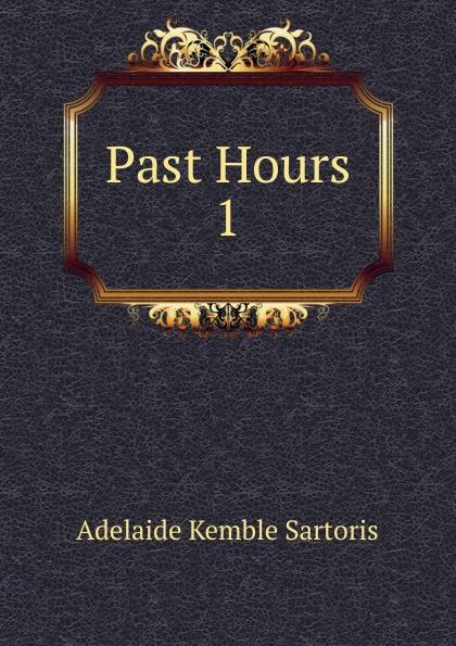 Adelaide Kemble Sartoris Past Hours цена и фото