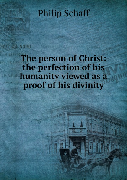 Philip Schaff The person of Christ