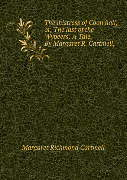 Margaret Richmond Cartmell The mistress of Coon hall margaret moore the welsh lord s mistress