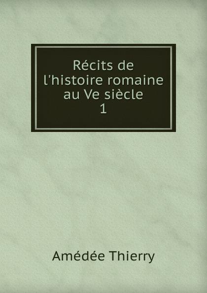 Amédée Thierry Recits de l.histoire romaine au Ve siecle