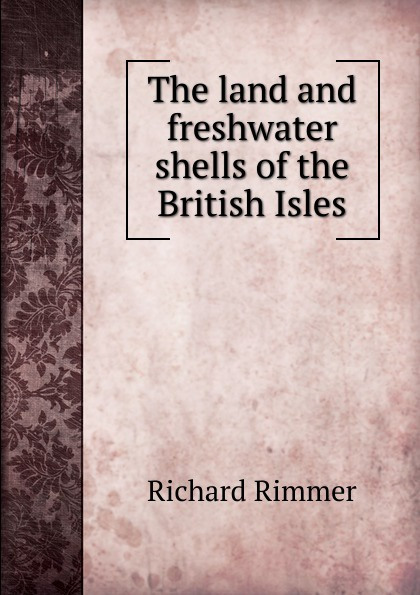 Richard Rimmer The land and freshwater shells of the British Isles the british isles cd