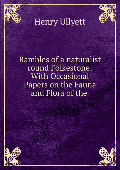 цена Henry Ullyett Rambles of a naturalist round Folkestone