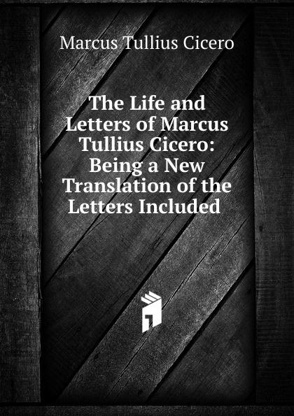 где купить Marcus Tullius Cicero The Life and Letters of Marcus Tullius Cicero по лучшей цене