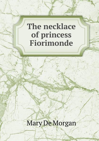 купить Mary de Morgan The necklace of princess Fiorimonde по цене 826 рублей