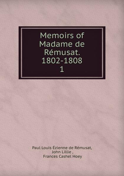Paul Louis Ézienne de Rémusat Memoirs of Madame de Remusat. 1802-1808 claire elisabeth jeanne gravier de vergennes memoirs of madame de remusat 1802 1808 volume 2