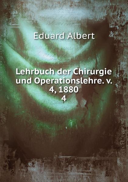 Eduard Albert Lehrbuch der Chirurgie und Operationslehre. v. 4, 1880 eduard albert lehrbuch der chirurgie und operationslehre volume 4 german edition