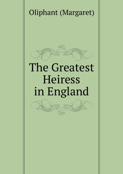 Margaret Oliphant The Greatest Heiress in England margaret way guardian to the heiress