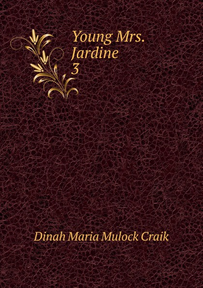 Dinah Maria Mulock Craik Young Mrs. Jardine dinah maria mulock craik mistress and maid 2