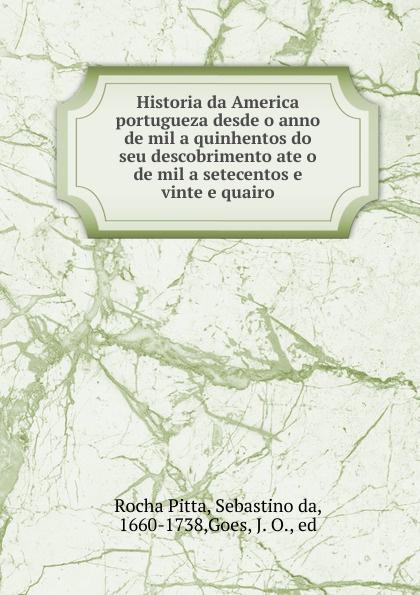 где купить Rocha Pitta Historia da America portugueza desde o anno de mil a quinhentos do seu descobrimento ate o de mil a setecentos e vinte e quairo по лучшей цене