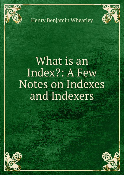 Wheatley Henry Benjamin What is an Index. wheatley henry benjamin how to make an index
