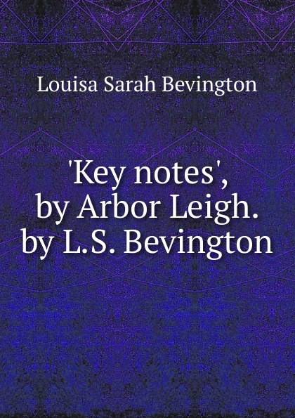 Louisa Sarah Bevington Key notes., by Arbor Leigh. by L.S. Bevington leigh michaels bride by design