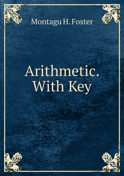 Montagu H. Foster Arithmetic. With Key