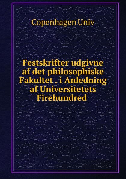 Copenhagen Univ Festskrifter udgivne af det philosophiske Fakultet i Anledning af Universitetets Firehundred цены