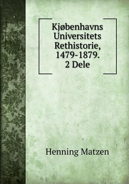 Henning Matzen Kj.benhavns Universitets Rethistorie, 1479-1879. 2 Dele цена и фото