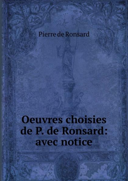 Pierre de Ronsard Oeuvres choisies de P. de Ronsard pierre de ronsard oeuvres completes de p de ronsard volume 8
