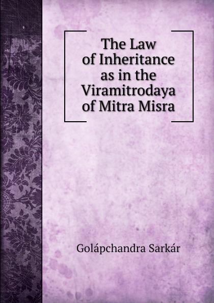 Golapchandra Sarkar The Law of Inheritance as in the Viramitrodaya of Mitra Misra the inheritance