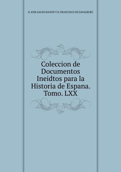 D. Jose Sacno Rayon Coleccion de Documentos Ineidtos para la Historia de Espana. Tomo. LXX а в киселев geografia e historia de espana