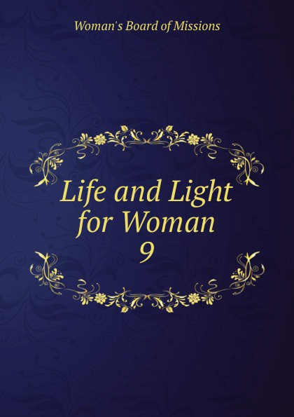 Woman's Board of Missions Life and Light for Woman woman s board of missions life and light for woman v 48 6