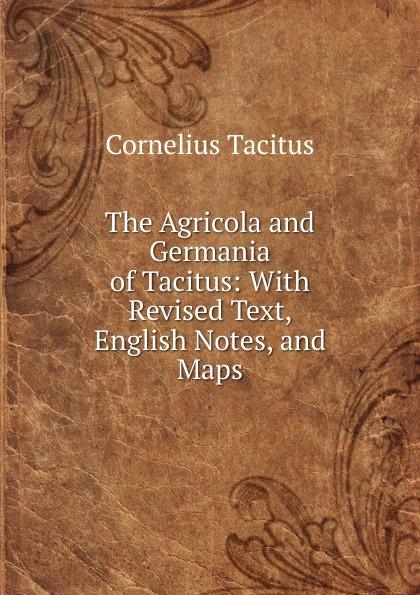 Tacitus Cornelius The Agricola and Germania of Tacitus cornelius tacitus die germania des tacitus deutsch von will vesper