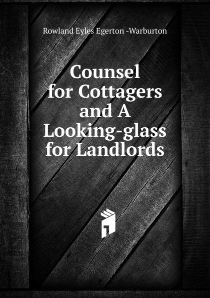 Counsel for Cottagers and A Looking-glass for Landlords