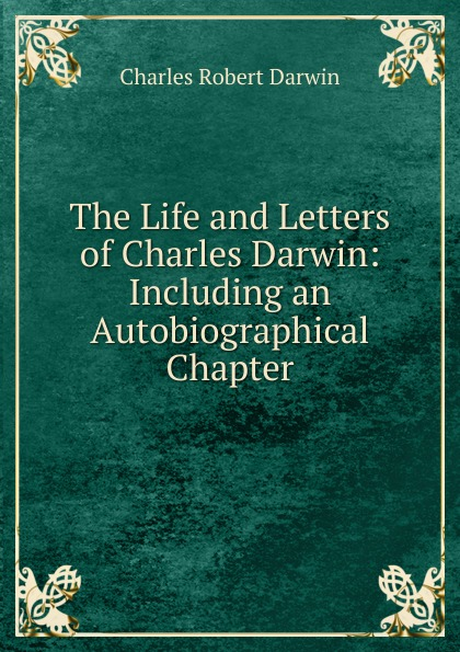 Charles Robert Darwin The Life and Letters of Charles Darwin allen grant charles darwin